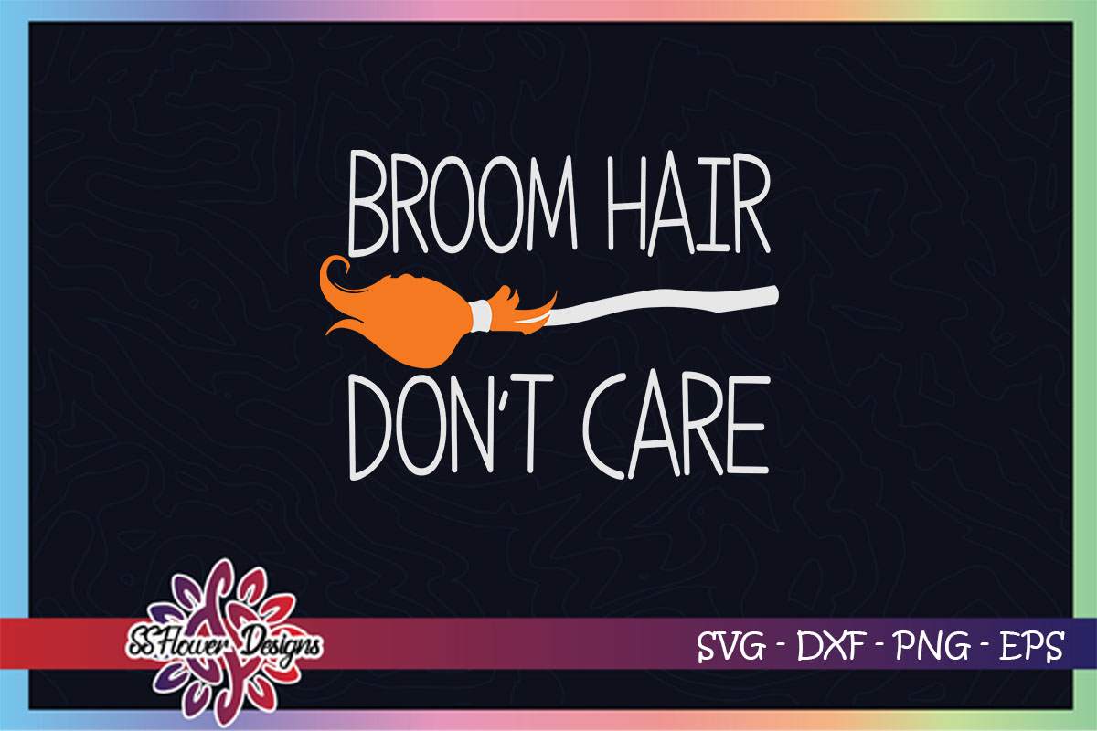 Broom Hair Don T Care Halloween Graphic Graphic By Ssflower Creative Fabrica