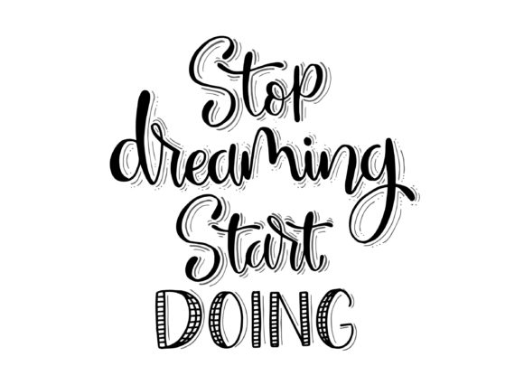 Stop Dreaming Start Doing Hand Lettering Graphic Crafts By Santy Kamal