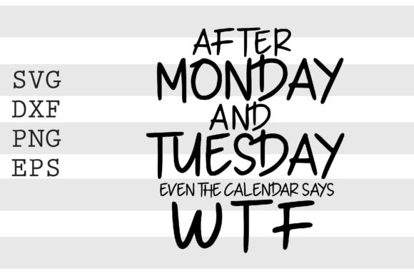 After Monday and Tuesday Even the.. SVG Graphic Crafts By spoonyprint