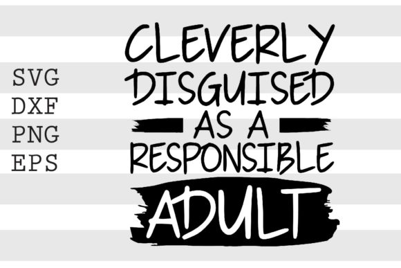 Cleverly Disguised As a Responsible..SVG Graphic Crafts By spoonyprint