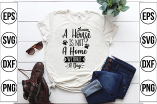 A House is Not a Home Without a Dog Graphic Crafts By Craft Store