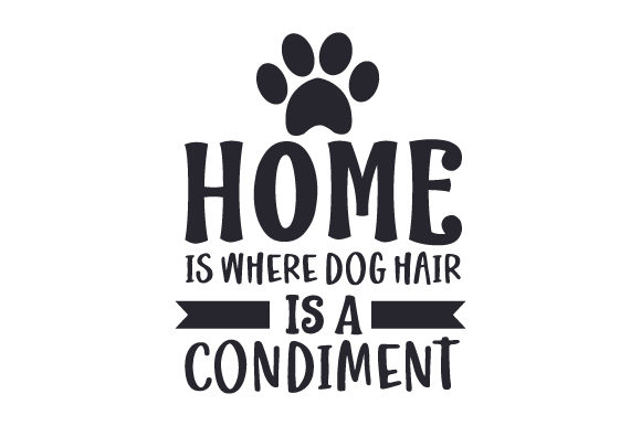 Home is Where Dog Hair is a Condiment Dogs Craft Cut File By Creative Fabrica Crafts