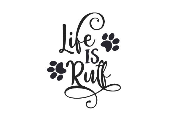 Life is Ruff Dogs Craft Cut File By Creative Fabrica Crafts