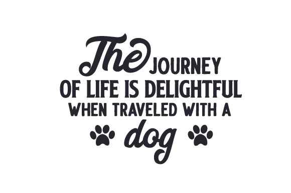 The Journey of Life is Delightful when Traveled with a Dog Dogs Craft Cut File By Creative Fabrica Crafts