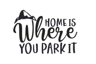 Home is Where You Park It Travel Craft Cut File By Creative Fabrica Crafts