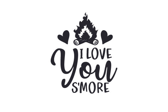I Love You S'more Camping Craft Cut File By Creative Fabrica Crafts