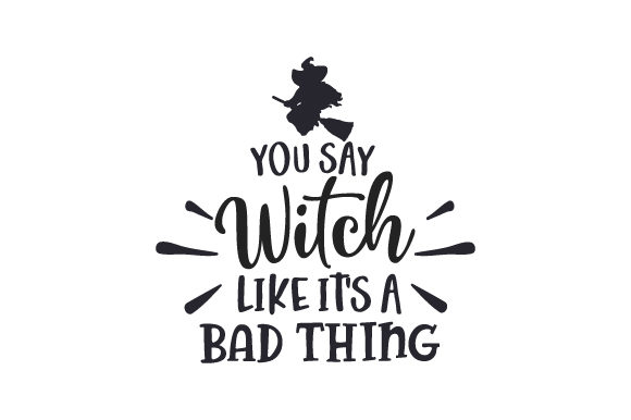 You Say Witch Like It's a Bad Thing Halloween Plotterdatei von Creative Fabrica Crafts