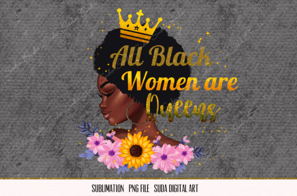 Print on Demand: All Black Women Are Queens Graphic Illustrations By Suda Digital Art