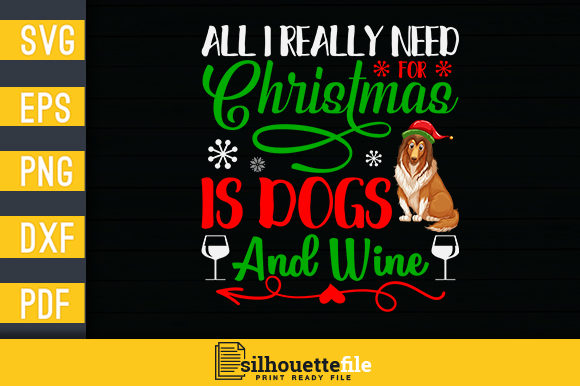 Print on Demand: All I Really Need for Christmas is Dogs and Wine Graphic Crafts By Silhouettefile
