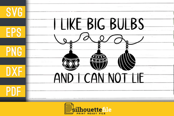 Print on Demand: I Like Big Bulbs and I Can Not Lie Graphic Crafts By Silhouettefile