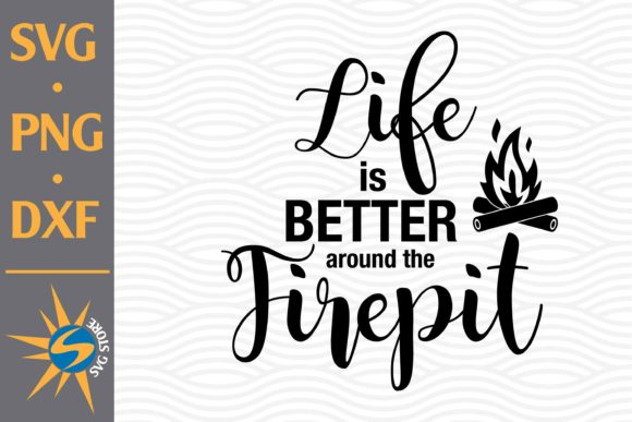 Print on Demand: Life is Better Around the Firepit Graphic Crafts By SVGStoreShop