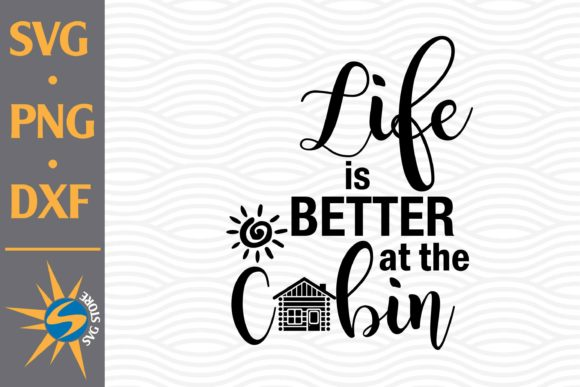 Print on Demand: Life is Better at the Cabin Graphic Crafts By SVGStoreShop