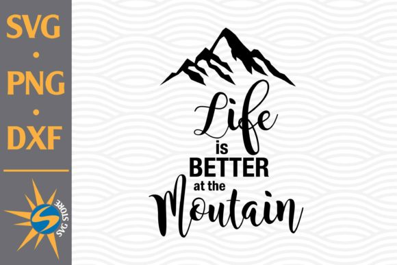 Print on Demand: Life is Better at the Mountain Graphic Crafts By SVGStoreShop