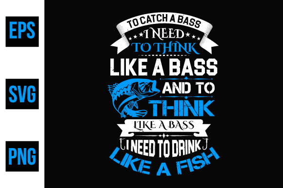 Print on Demand: To Catch a Bass I Need to Think Like a Bass and to Think Like a Bass I Need to Drink Like a Fish Graphic Print Templates By ajgortee