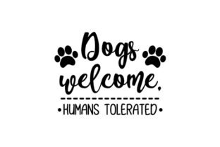 Dogs Welcome, Humans Tolerated Perros Archivo de Corte Craft Por Creative Fabrica Crafts