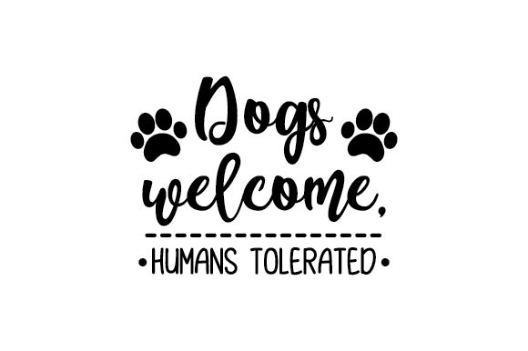 Dogs Welcome, Humans Tolerated Hunde Plotterdatei von Creative Fabrica Crafts