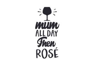 Mum All Day then Rosé Family Craft Cut File By Creative Fabrica Crafts