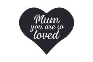 Mum, You Are so Loved Family Craft Cut File By Creative Fabrica Crafts