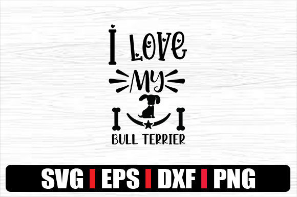 Dog I Love My Bull Terrier Graphic By Svg In Design Creative Fabrica