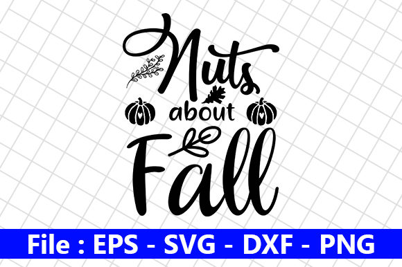 Fall Quote Design Nuts About Fall Graphic By Creative Store Creative Fabrica
