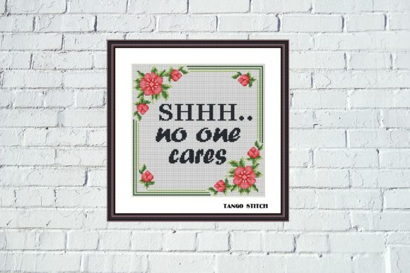 Shhh No One Care - Funny Sassy Quote Cross Stitch Graphic Cross Stitch Patterns By Tango Stitch