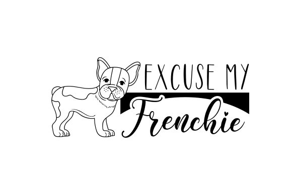 Excuse My Frenchie Dogs Craft Cut File By Creative Fabrica Crafts