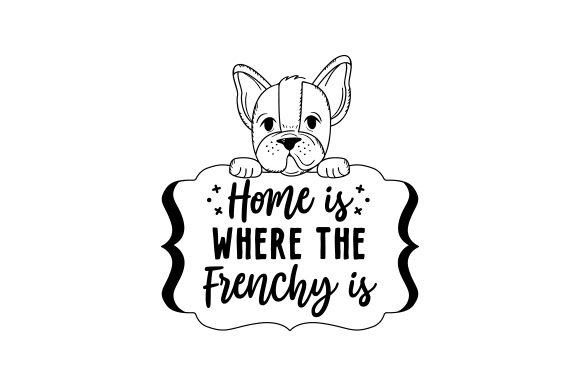 Home is Where the Frenchy is Dogs Craft Cut File By Creative Fabrica Crafts