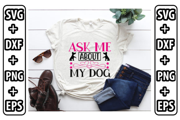 Ask Me About My Dog Graphic Crafts By craftstore