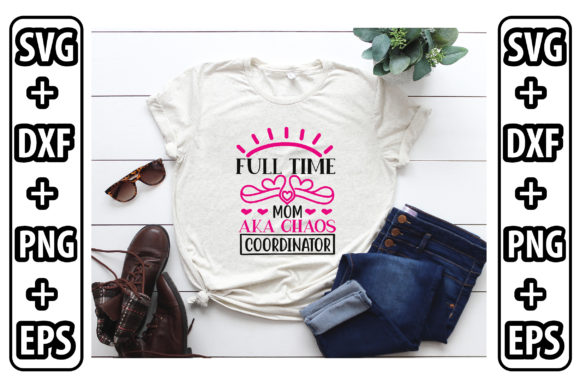 Full Time Mom Aka Chaos Coordinator Graphic Crafts By craftstore