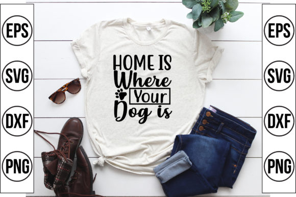 Home is Where Your Dog is Graphic Crafts By Craft Store