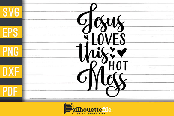 Print on Demand: Jesus Loves This Hot Mess Funny Saying Graphic Crafts By Silhouettefile