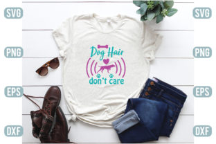 Dog Hair Don T Care Graphic Crafts By craftstore