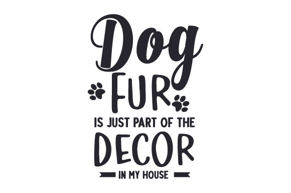 Dog Fur is Just Part of the Decor in My House Dogs Craft Cut File By Creative Fabrica Crafts