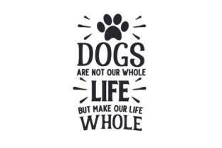 Dogs Are Not Our Whole Life but Make Our Life Whole Dogs Craft Cut File By Creative Fabrica Crafts