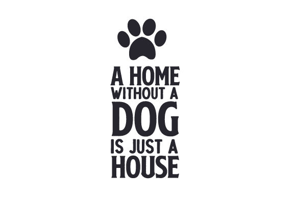 A Home Without a Dog is Just a House Dogs Craft Cut File By Creative Fabrica Crafts