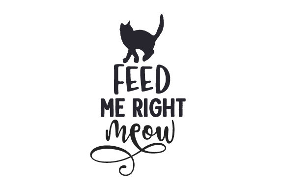 Feed Me Right Meow Cats Craft Cut File By Creative Fabrica Crafts