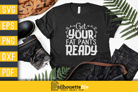 Get Your Fat Pants Ready Graphic By Silhouettefile Creative Fabrica