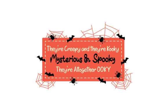 They're Creepy and They're Kooky  Mysterious & Spooky  They're Altogether OOKY Cut File