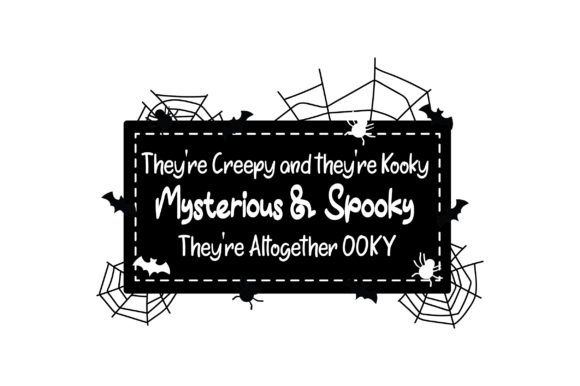They're Creepy and They're Kooky  Mysterious & Spooky  They're Altogether OOKY Cut File Download
