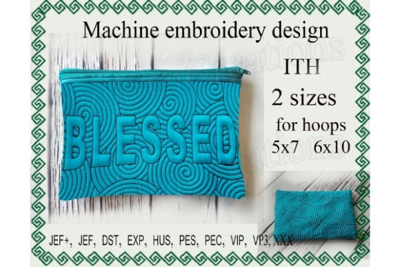 Blessed Zippered Bag - in the Hoop Sewing & Crafts Embroidery Design By ImilovaCreations