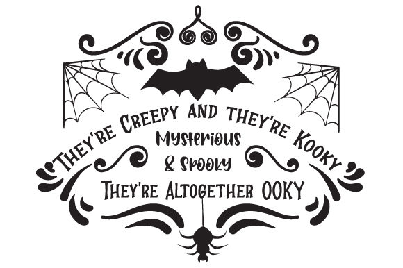 They're Creepy and They're Kooky Mysterious and Spooky They're Altogether OOKY Cut File
