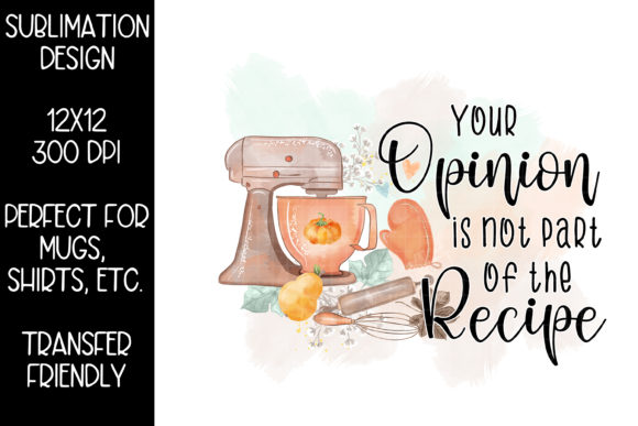 Print on Demand: Your Opinion is Not Part of the Recipe Graphic Illustrations By Studio 17 Designs
