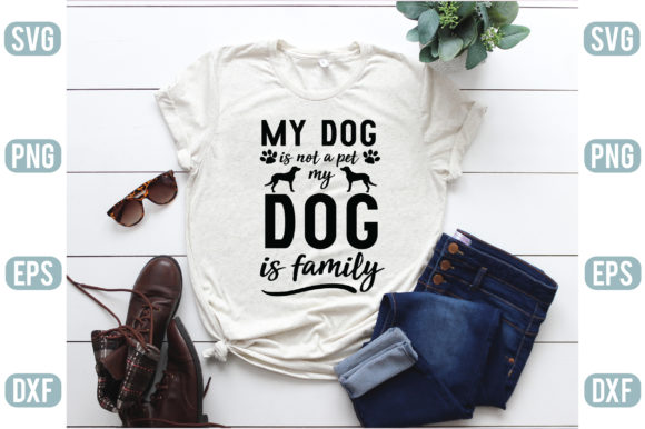 My Dog is Not a Pet My Dog is Family Graphic Crafts By Craft Store