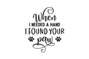 When I Needed a Hand, I Found Your Paw Animals Craft Cut File By Creative Fabrica Crafts