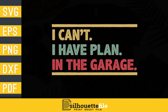 Print on Demand: I Can't I Have Plan in the Garage Graphic Print Templates By Silhouettefile