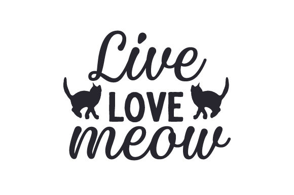 Live - Love - Meow Cut File