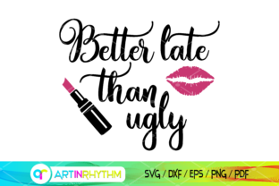 Better Late Than Ugly - Makeup -Girl SVG Graphic Crafts By artinrhythm