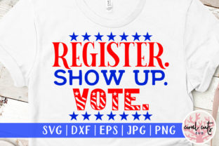 Register Show Up Vote - US Election SVG Graphic Crafts By CoralCutsSVG