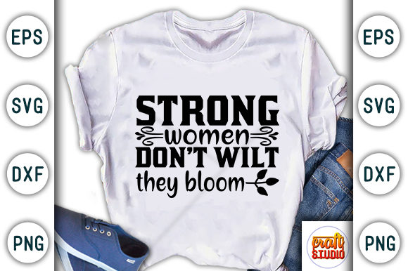 Print on Demand: Strong Women Don't Wilt They Bloom Graphic Print Templates By CraftStudio