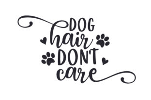 Dog Hair Don't Care Dogs Craft Cut File By Creative Fabrica Crafts
